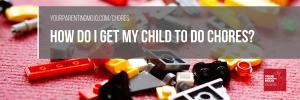 how do i get my child to do chores