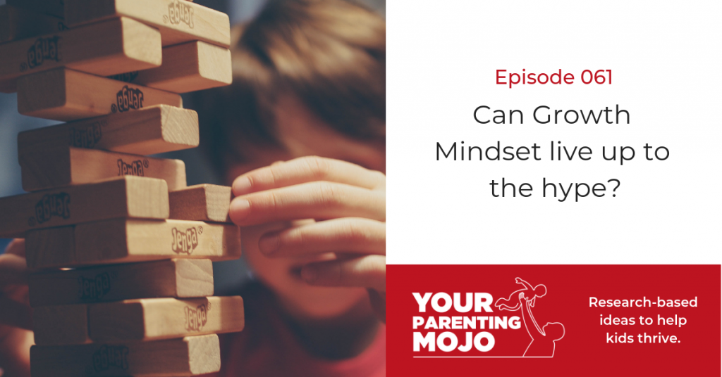 Could Growth Mindset Help Teens Cope >> 061 Can Growth Mindset Live Up To The Hype Your Parenting Mojo