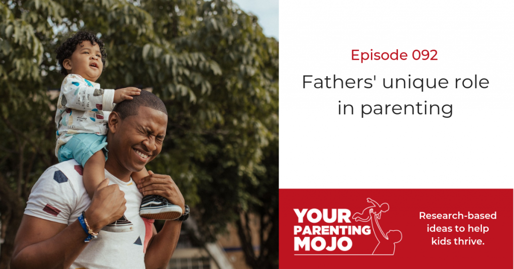 092: Fathers' unique role in parenting - Your Parenting Mojo