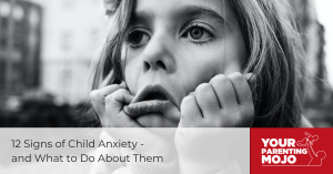 12 signs of child anxiety and what to do about them Your Parenting Mojo