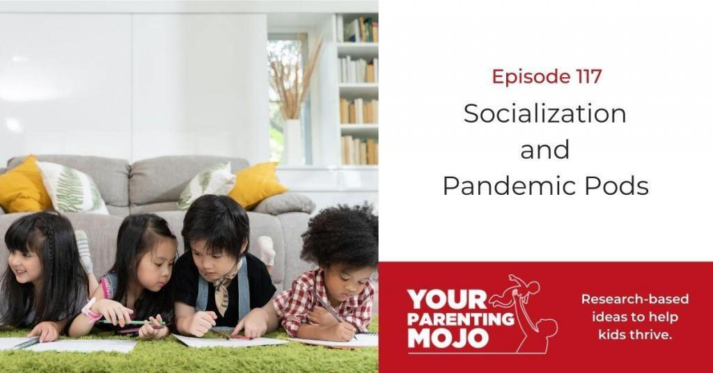 Your Parenting Mojo Episode 117 Socialization and Pandemic Pods