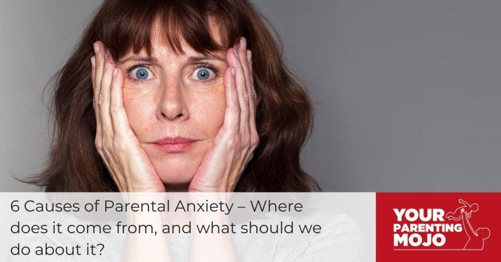 Composite image for the Your Parenting Mojo blog with the title of the episode on the foreground which reads 6 Causes of Parental Anxiety – Where does it come from, and what should we do about it? The logo of Your Parenting Mojo is on the lower right and an image of a distressed woman with her hands cupping her face on the background.