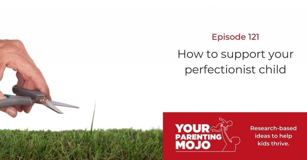 Banner image for Your Parenting Mojo Podcast episode 121. The title How to support your perfectionist child is written on the righthand portion of the image with the Your Parenting Mojo logo beneath it with caption Research-based ideas to help kids thrive. An image of a hand with scissor positioned to cut a single blade of grass that is protruding from an otherwise manicured lawn is on the left side of the image.