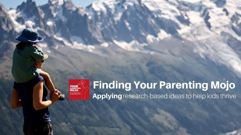 Composite image of a mother carrying her daughter on her shoulders looking at snow capped mountains. The logo of Your Parenting Mojo appears on the central bottom half of the image with the caption Finding Your Parenting Mojo Applying research-based ideas to help kids thrive.