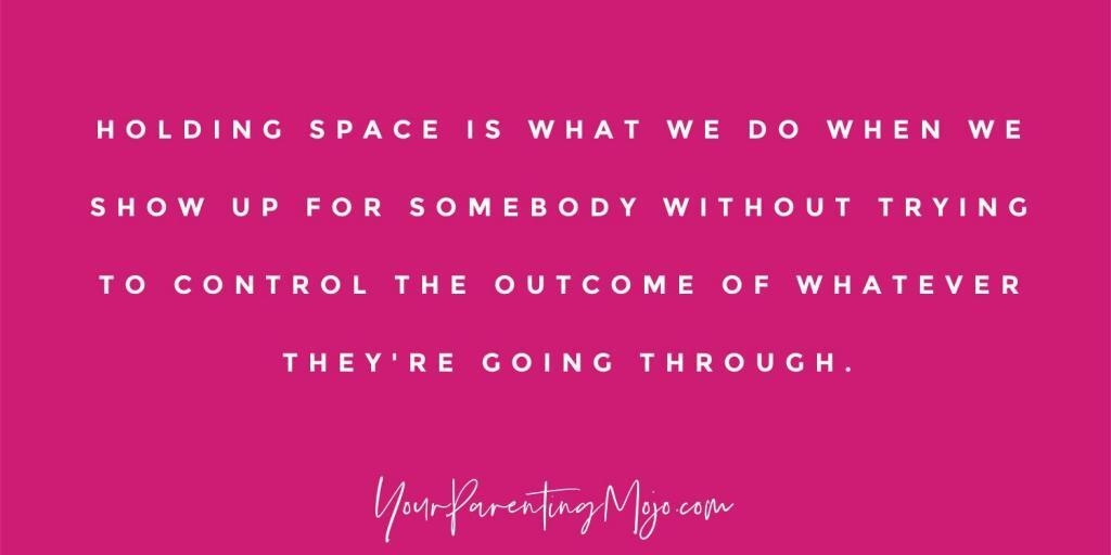 Image text that reads holding space is really what we do when we show up for somebody without trying to control the outcome of whatever they're going through.