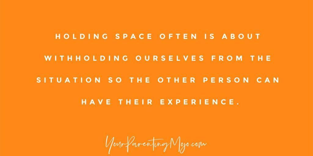 Image text that reads holding space often is about withholding ourselves from the situation so the other person can have their experience
